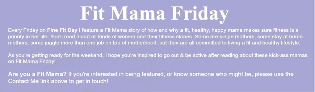 Fit Mama Friday - Are you a fit mama? Get in touch! finefitday.com/contact