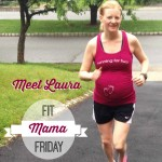 Fit Mama Friday - Meet Laura. Fit mama of two, training for the Boston Marathon, a running coach and holistic health coach - Laura is the epitome of a fit mommy! Find out how she manages it on Fit Mama Friday.