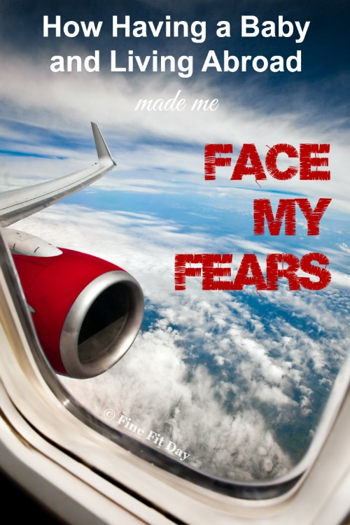 How Having a Baby and Living Abroad Made Me Face My Fears. After two major life changes - becoming a new mom and moving to a new country - the writer realizes facing your fears and doing what scares you make you a happier person.