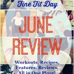 Fine Fit Day June Review - the best workouts, recipes, snacks, features, reviews and family fun from the month and more!